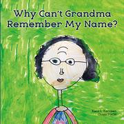 WHY CAN'T GRANDMA REMEMBER MY NAME? by Kent L. Karosen