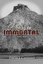 THE DIARY OF AN IMMORTAL (1945-1959) by David J. Castello