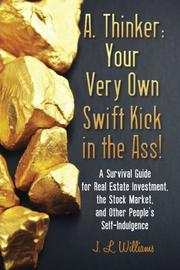 A. Thinker: Your Very Own Swift Kick in the Ass! by J. L. Williams