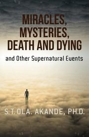 Miracles, Mysteries, Death and Dying and Other Supernatural Events by S. T. Ola. Akande