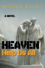 HEAVEN HELP US ALL by Moose Eliot