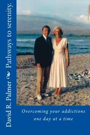 Pathways to serenity. Overcoming your addictions one day at a time by David Palmer