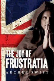 The Joy of Frustratia by Archer Swift