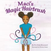 Maci's Magic Hairbrush by Kris Anise Broussard