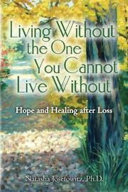 Living Without the One You Cannot Live Without by Natasha Josefowitz