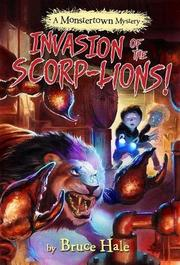 INVASION OF THE SCORP-LIONS by Bruce Hale