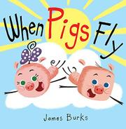 WHEN PIGS FLY by James Burks