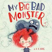 MY BIG BAD MONSTER by A.N. Kang