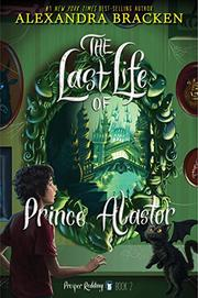 THE LAST LIFE OF PRINCE ALASTOR by Alexandra Bracken