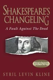 Shakespeare's Changeling: A Fault Against the Dead by Syril Levin Kline