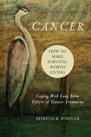 Cancer: How to Make Survival Worth Living by Patricia R Wheeler