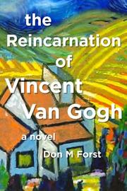 The Reincarnation of Vincent Van Gogh by Don M Forst