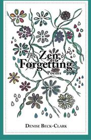 THE ZEN OF FORGETTING by Denise Beck-Clark