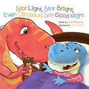 STAR LIGHT, STAR BRIGHT, EVEN DINOSAURS SAY GOOD NIGHT by Joe Fitzpatrick
