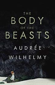 THE BODY OF THE BEASTS by Audrée  Wilhelmy
