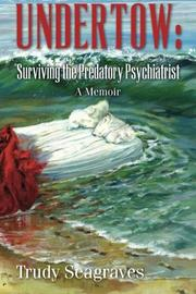 Undertow: Surviving the Predatory Psychiatrist by Trudy Seagraves