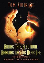 RIDING THIS ELECTRON HANGING ON FOR DEAR LIFE by Tom  Zidik