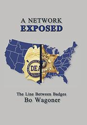 A NETWORK EXPOSED by Bo  Wagoner