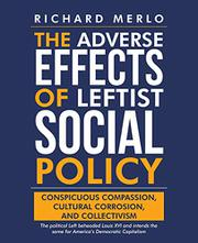 THE ADVERSE EFFECTS OF LEFTIST SOCIAL POLICY by Richard  Merlo
