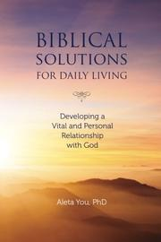 Biblical Solutions for Daily Living by Aleta You