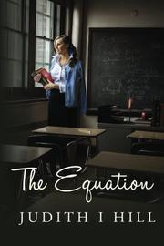 THE EQUATION by Judith I Hill
