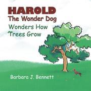 Harold The Wonder Dog Wonders How Trees Grow by Barbara J Bennett