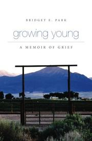 GROWING YOUNG: A MEMOIR OF GRIEF by Bridget E. Park