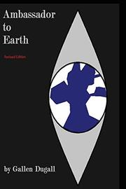 Ambassador to Earth by Gallen Dugall