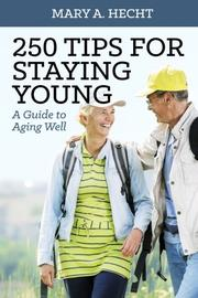 250 TIPS FOR STAYING YOUNG by Mary A Hecht