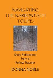 Navigating the Narrow Path to Life: Daily Reflections from a Fellow Traveler by Donna Noble