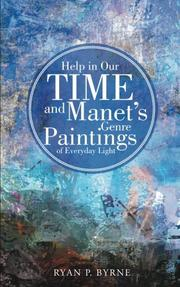 HELP IN OUR TIME AND MANET'S GENRE PAINTINGS OF EVERYDAY LIGHT by Ryan P. Byrne