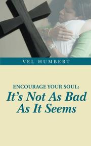 Encourage Your Soul: It's Not As Bad As It Seems by Vel Humbert