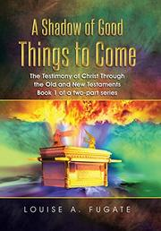 A SHADOW OF GOOD THINGS TO COME by Louise A.  Fugate