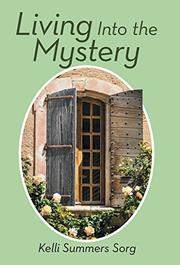 LIVING INTO THE MYSTERY by Kelli Summers Sorg