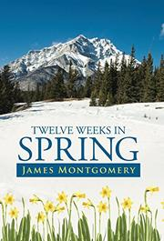 Twelve Weeks in Spring by James Montgomery