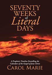 SEVENTY WEEKS OF LITERAL DAYS by Carol Marie