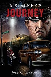 A Stalker's Journey by John C. Lukegord