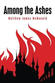 AMONG THE ASHES by Matthew James McDonald