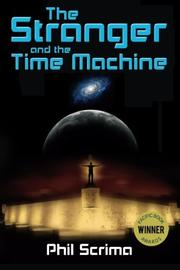 THE STRANGER AND THE TIME MACHINE by Phil Scrima