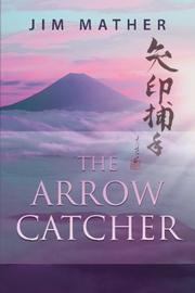 THE ARROW CATCHER by Jim Mather