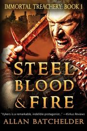 STEEL, BLOOD & FIRE by Allan Batchelder