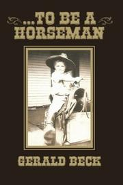 . . . TO BE A HORSEMAN by Gerald Beck