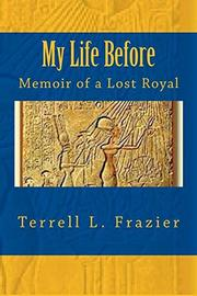 MY LIFE BEFORE by Terrell L.  Frazier