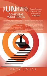 THE UNOFFICIAL GUIDE TO ACHIEVING YOUR GOALS by Onyx Jones