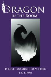 The Dragon in the Room by J. K. E. Rose