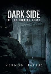 Dark Side of the Looking Glass by Vernon Harris