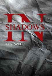In Shadows by D. R. Willis