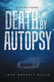 DEATH BY AUTOPSY by Jane Bennett Munro