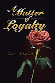 A MATTER OF LOYALTY by Gail Logan