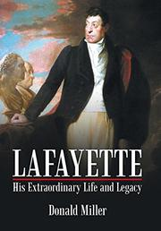Lafayette: His Extraordinary Life and Legacy by Donald Miller